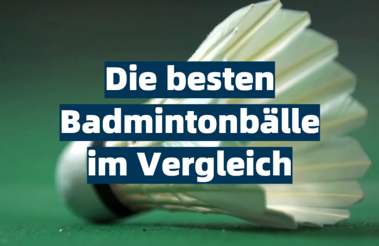 Badmintonball Test 2021: Die besten 5 Badmintonbälle im Vergleich